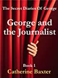 img - for George and the Journalist (The Secret Diaries Of George) book / textbook / text book