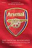 Arsenal: The Official Biography - The Compelling Story of an Amazing Club
