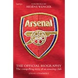 Arsenal: The Official Biography - The Compelling Story of an Amazing Clubby Steve Stammers