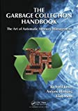 The Garbage Collection Handbook: The Art of Automatic Memory Management (Chapman & Hall/CRC Applied Algorithms and Data Structures Series) by Jones, Richard, Hosking, Antony, Moss, Eliot (2011) Hardcover