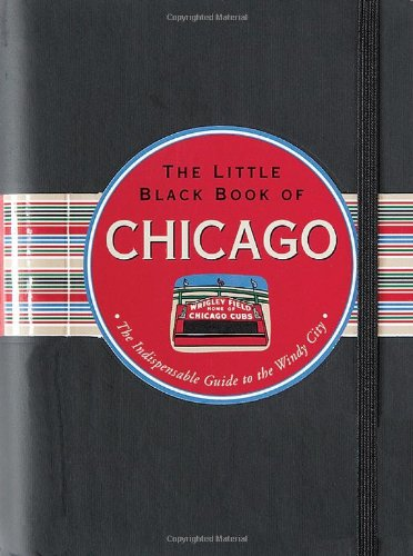 The Little Black Book of Chicago (Travel Guide) (Little Black Travel Book)