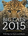 Big Cats 2015 Monthly Planner: With B...