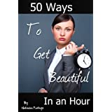 50 Ways to Get Beautiful In an Hour ~ Natasha Fonteyn