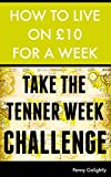 How to Live on £10 for a Week: Take the Tenner Week Challenge [MINI EBOOK] (English Edition)