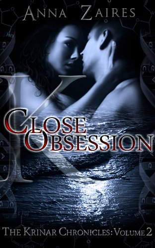 Anna Zaires - Close Obsession (The Krinar Chronicles: Volume 2)