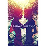 The Girl Who Would Be King ~ Kelly Thompson