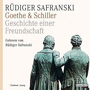 Goethe & Schiller. Geschichte einer Freundschaft Hörbuch