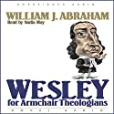 Wesley for Armchair Theologians Audiobook by William J. Abraham Narrated by Nadia May