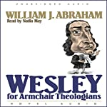 Wesley for Armchair Theologians   William J. Abraham