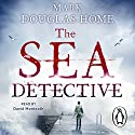 The Sea Detective (       UNABRIDGED) by Mark Douglas-Home Narrated by David Monteath