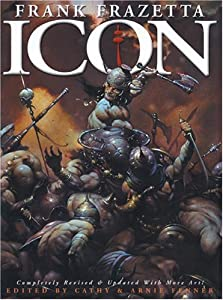 Icon: A Retrospective by the Grand Master of Fantastic Art by Frank Frazetta, Cathy Fenner and Arnie Fenner