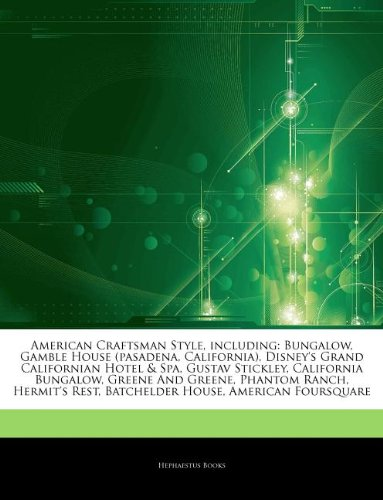 American Craftsman Style, including: Bungalow, Gamble House (pasadena, California), Disney's Grand Californian Hotel & Spa, Gustav Stickley, ... Rest, Batchelder House, American Foursquare