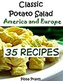 Classic Potato Salad - America and Europe: 35 Recipes (English Edition)