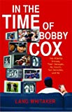 img - for In the Time of Bobby Cox: The Atlanta Braves, Their Manager, My Couch, Two Decades, and Me by Lang Whitaker (May 11,2013) book / textbook / text book