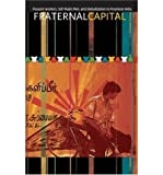 img - for [(Fraternal Capital: Peasant-Workers, Self-Made Men and Globalization in Provincial India )] [Author: Sharad Chari] [Aug-2004] book / textbook / text book