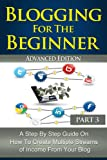 img - for Blogging For The Beginner Part 3 Advanced Edition: A Step-by-Step Guide on How to Create Multiple Streams of Income from Your Blog book / textbook / text book