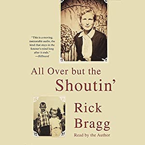 All Over But the Shoutin' | [Rick Bragg]