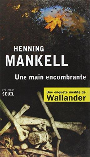 [Une] Main encombrante : une enquête inédite de Wallander