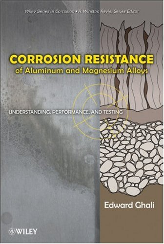 Corrosion Resistance of Aluminum and Magnesium Alloys: Understanding, Performance, and Testing (Wiley Series in Corrosion)