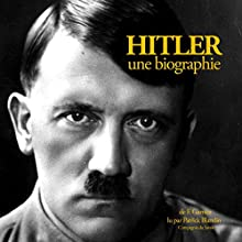 Hitler, une biographie | Livre audio Auteur(s) : Frédéric Garnier Narrateur(s) : Patrick Blandin