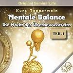 Mental Balance: Die Macht des Überbewusstseins (Original Seminar Life 1) | Kurt Tepperwein