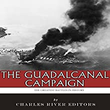 The Greatest Battles in History: The Guadalcanal Campaign (       UNABRIDGED) by Charles River Editors Narrated by Daniel F Purcell