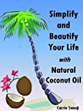 Simplify and Beautify Your Life with Natural Coconut Oil