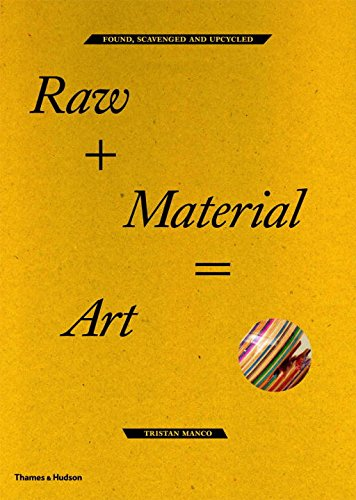 Raw + Material = Art: Found, Scavenged and Upcycled