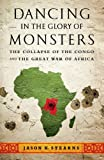 """Dancing in the Glory of Monsters The Collapse of the Congo and the Great War of Africa"" av Jason Stearns"
