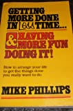 Getting more done in less time-- & having more fun doing it! (0871231980) by Phillips, Michael R