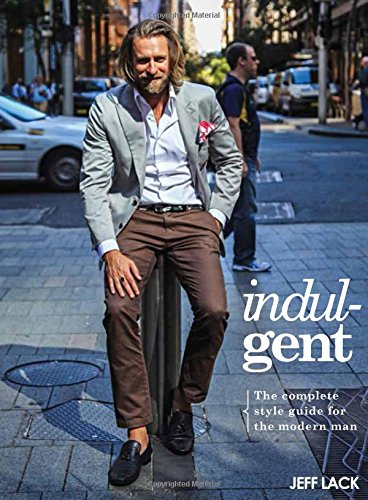 Indulgent: The Complete Style Guide for the Modern Man