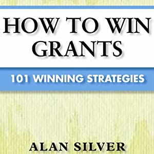 How to Win Grants: 101 Winning Strategies | [Alan Silver]