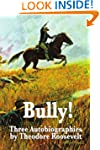 Bully! Three Autobiographies by Theod...