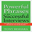 Powerful Phrases for Successful Interviews: Over 400 Ready-to-Use Words and Phrases That Will Get You the Job You Want (       UNABRIDGED) by Tony Beshara Narrated by Tony Beshara