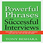 Powerful Phrases for Successful Interviews: Over 400 Ready-to-Use Words and Phrases That Will Get You the Job You Want | Tony Beshara