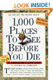 1,000 Places to See Before You Die: A Traveler's Life List (1,000... Before You Die Books (Prebound))