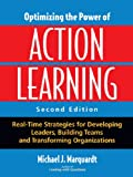 Optimizing the Power of Action Learning: Real-Time Strategies for Developing Leaders, Building Teams and Transforming Organizations
