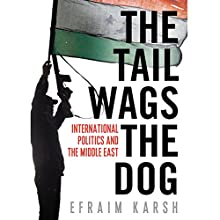 The Tail Wags the Dog: International Politics and the Middle East (       UNABRIDGED) by Efraim Karsh Narrated by Jonathan Coote
