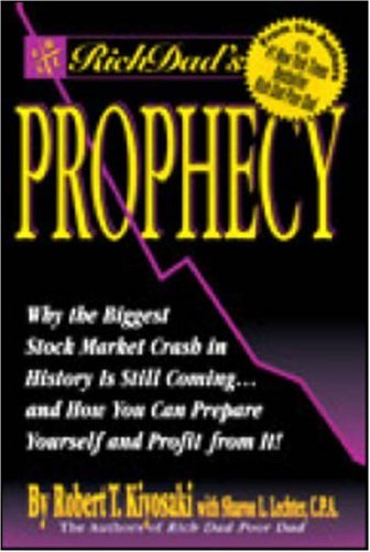 Rich Dad's Prophecy: Why the Biggest Stock Market Crash in History Is Still Coming... and How You Can Prepare Yourself and Profit from It!, ROBERT T. KIYOSAKI, SHARON L. LECHTER