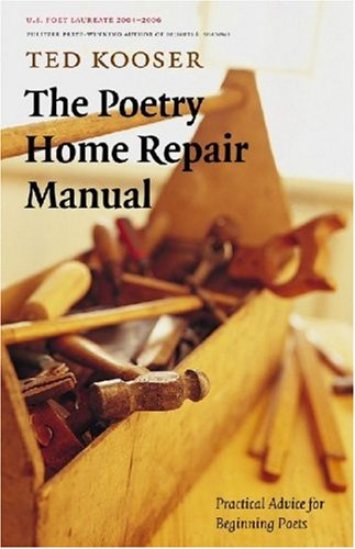 The Poetry Home Repair Manual: Practical Advice for Beginning Poets, Ted Kooser