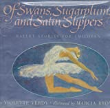 Of Swans, Sugarplums and Satin Slippers: Ballet Stories for Children (0590434845) by Verdy, Violette