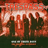 One Of These Days - The Trespass Anthology by Trespass (2004-06-21)