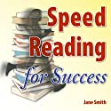 Speed Reading for Success: How to find, absorb and retain the information you need for success (       UNABRIDGED) by Jane Smith Narrated by Jane Smith