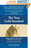 The True Gold Standard - A Monetary Reform Plan without Official Reserve Currencies