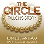 The Circle: Fallon's Story: The Circle Series, Book 1 | Danielle Santiago