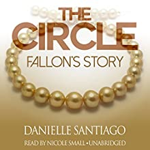 The Circle: Fallon's Story: The Circle Series, Book 1 (       UNABRIDGED) by Danielle Santiago Narrated by Nicole Small