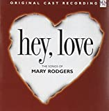 Hey, Love: The Songs Of Mary Rodgers (1997 Original Cast)