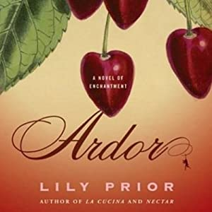 Ardor: A Novel of Enchantment | [Lily Prior]