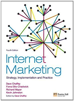 By Dave Chaffey Internet Marketing: Strategy, Implementation and Practice (Financial Times (Prentice Hall)) (4th Edition)