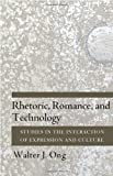 Rhetoric, Romance, and Technology: Studies in the Interaction of Expression and Culture (0801478472) by Ong, Walter J.